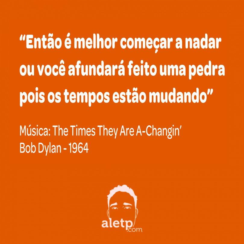 frase-bob-dylan-musica-1964-os-tempos-estao-mudando-quote-810x810